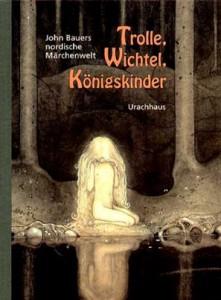"""Cover des Buches """"Trolle, Wichtel, Königskinder"""" von John Bauer (Illustrator)"""