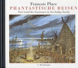 Phantastische Reisen: Vom Land der Amazonen zu den Indigo-Inseln von Francois Place