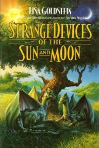 Strange Devices of the Sun and Moon von Lisa Goldstein