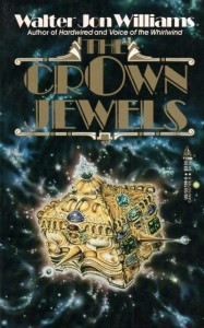 The Crown Jewels von Walter Jon Williams