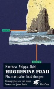 "Cover des Buches ""Huguenins Frau"" von Matthew Phipps Shiel"