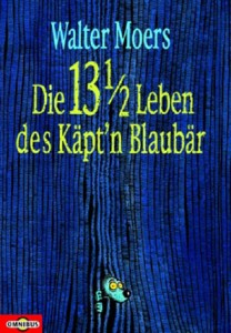 """Cover des Buches """"Die 13 1/2 Leben des Käpt'n Blaubär"""" von Walter Moers"""