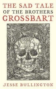 The Sad Tale of the Brothers Grossbart von Jesse Bullington