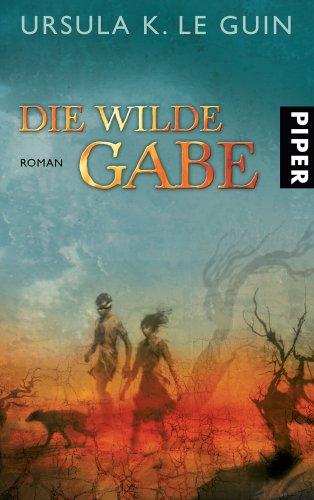 Die wilde Gabe von Ursula K. Le Guin