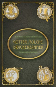 Götter, Molche, Drachenzähmer von Maike Claußnitzer, Simone Heller, Juliana Socher und Kassandra Sperl