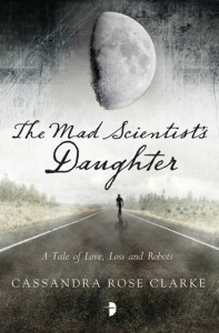 The Mad Scientist's Daughter von Cassandra Rose Clarke