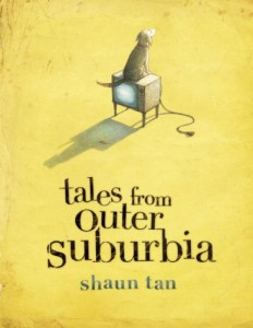 Tales from Outer Suburbia von Shaun Tan