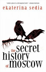The Secret History of Moscow von Ekaterina Sedia
