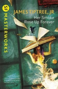 Her Smoke Rose Up Forever von James Tiptree Jr.